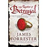 The Roots of Betrayal (Clarenceux Trilogy 2)by James Forrester