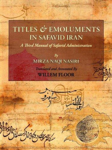 Titles & Emoluments in Safavid Iran: A Third Manual of Safavid Administration