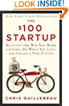 The $100 Startup: Reinvent the Way Yo...