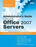 Administrator's Guide to Microsoft Office 2007 Servers: Forms Server 2007, Groove Server 2007, Live Communications Server 2007, PerformancePoint ... 2007, SharePoint Server 2007 for Search