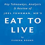 Eat to Live: The Amazing Nutrient-Rich Program for Fast and Sustained Weight Loss, by Joel Fuhrman, MD   Key Takeaways, Analysis & Review    Eureka Books