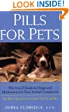 Pills For Pets: The A to Z Guide to Drugs and Medications for Your Animal Companion