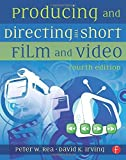 img - for Producing and Directing the Short Film and Video 4th (fourth) by Rea, Peter W., Irving, David K. (2010) Paperback book / textbook / text book