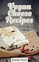 Vegan Cheese Recipes: The Artisan Cookbook - Delicious Dairy Free Substitute & Mock Cheeses to Slice and Melt (English Edition)