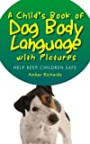 A Childs Book of Dog Body Language with Pictures:  Help Keep Children Safe