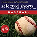 Selected Shorts: Baseball!  by John Updike, T.C. Boyle Narrated by Jack Davidson, Fritz Weaver