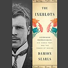 The Inkblots: Hermann Rorschach, His Iconic Test, and the Power of Seeing Audiobook by Damion Searls Narrated by Paul Boehmer