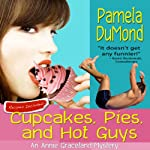 Cupcakes, Pies, and Hot Guys: A Comedic Annie Graceland Mystery, Book 3 (       UNABRIDGED) by Pamela DuMond Narrated by Kelly Self