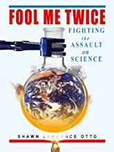 Fool Me Twice Fighting the Assault on Science