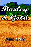 img - for Barley and Gold by Doe, Brian L., Doe, Brian (2008) Paperback book / textbook / text book