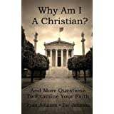 Why Am I A Christian: And More Questions To Examine Your Faith ~ Zac Johnson
