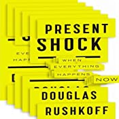 Present Shock: When Everything Happens Now | [Douglas Rushkoff]