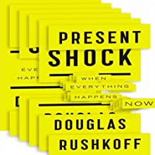 Present Shock: When Everything Happens Now Audiobook by Douglas Rushkoff Narrated by Kevin T. Collins