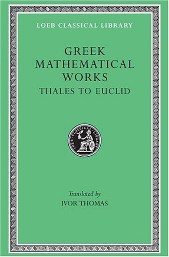 greek-mathematical-works-volume-i-thales-to-euclid-selections-loeb-classical-library