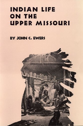 Indian Life On The Upper Missouri (The Civilization Of The American Indian Series) front-460169