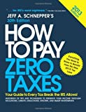 img - for How to Pay Zero Taxes 2013: Your Guide to Every Tax Break the IRS Allows [Paperback] [2012] (Author) Jeff Schnepper book / textbook / text book