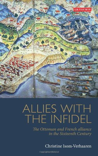 Allies with the Infidels, The Ottoman and French Alliance in the Sixteenth Century