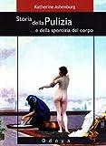 img - for Storia della pulizia... e della sporcizia del corpo book / textbook / text book