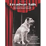 Broadway Tails: Heartfelt Stories of Rescued Dogs Who Became Showbiz Superstars ~ William Berloni