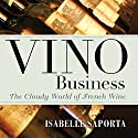Vino Business: The Cloudy World of French Wine Audiobook by Isabelle Saporta Narrated by Kristin Kalbli