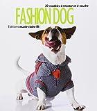 Fashion dog : 30 modèles à tricoter et à coudre