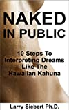 Naked In Public: 10 Steps To Interpreting Dreams Like The Hawaiian Kahuna