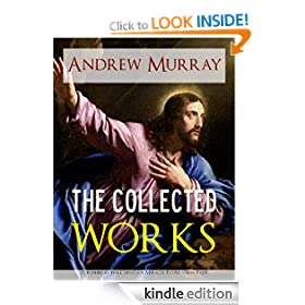 THE COLLECTED WORKS AND SERMONS OF REVEREND ANDREW MURRAY [Illustrated] (The Writings of Andrew Murray | Classic Christian Writings and Sermons)