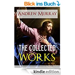 THE COLLECTED WORKS AND SERMONS OF REVEREND ANDREW MURRAY [Illustrated] (The Writings of Andrew Murray | Classic Christian Writings and Sermons Book 1) (English Edition)