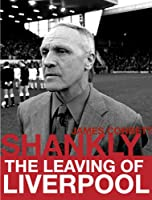 Shankly: The Leaving of Liverpool (English Edition)