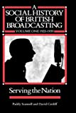 img - for A Social History of British Broadcasting: 1922-1939 Serving the Nation book / textbook / text book