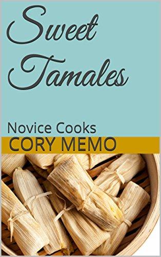 Sweet Tamales: Novice Cooks (Second Recipe Book 1)