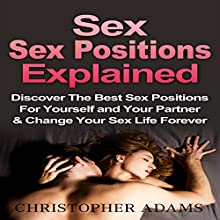 Sex Positions Explained: Discover the Best Sex Positions for Yourself and Your Partner & Change Your Sex Life Forever | Livre audio Auteur(s) : Christopher Adams Narrateur(s) : Joseph Morgan