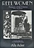 img - for Reel Women : Pioneers of the Cinema, 1896 to the Present ; Foreword by Judith Crist ; Afterword by Marc Wanamaker book / textbook / text book
