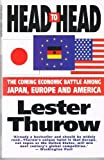 Head to Head: The Coming Economic Battle Among Japan, Europe and America (1857880188) by LESTER C. THUROW