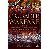 "Crusader Warfare, Volume 1: Byzantium, Europe and the Struggle for the Holy Land 1050-1300 AD: Byzantium, Western Europe and the Battle of the Holy Land v. 1von ""David Nicolle"""