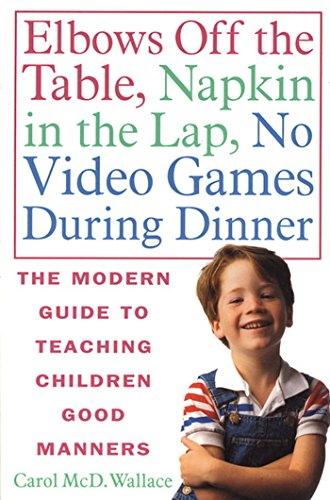 Elbows Off The Table, Napkin In The Lap, No Video Games During Dinner: The Modern Guide To Teaching Children Good Manners front-970761