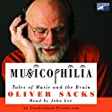 Musicophilia: Tales of Music and the Brain (       UNABRIDGED) by Oliver Sacks Narrated by John Lee