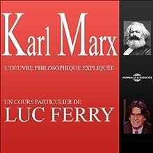 Karl Marx: L'œuvre philosophique expliquée Discours Auteur(s) : Luc Ferry Narrateur(s) : Marceau Gast,  Madame Gaudioso, Robert Botella, Jacques Tixier, Jean-Jacques Denot