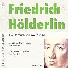 Friedrich Hölderlin - Eine biografische Anthologie: Auszüge aus Briefen, Notizen und dem Werk Hörbuch von Axel Grube Gesprochen von: Axel Grube