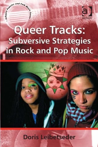 Queer Tracks: Subversive Strategies in Rock and Pop Music (Ashgate Popular and Folk Music Series)