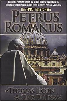 Petrus Romanus: The Final Pope Is Here: Thomas Horn, Cris D. Putnam