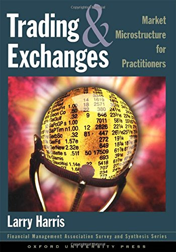 Trading and Exchanges: Market Microstructure for Practitioners, by Larry Harris
