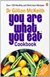 You Are What You Eat Cookbook: Over 150 Healthy and Delicious Recipes Gillian McKeith