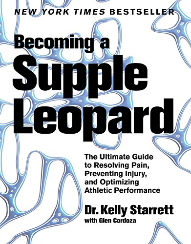 Becoming a Supple Leopard: The Ultimate Guide to Resolving Pain, Preventing Injury, and Optimizing Athletic Performance, Starrett, Kelly; Cordoza, Glen