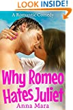 Why Romeo Hates Juliet: A Laugh-Out-Loud Romantic Comedy