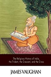 The Religious History of India, the Trident, the Crescent, and the Cross