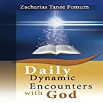 Daily Dynamic Encounters with God: Practical Helps for the Overcomers, Book 4 | Zacharias Tanee Fomum