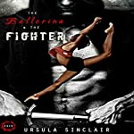 The Ballerina & The Fighter: The Ballerina Series, Book 1 | Ursula Sinclair