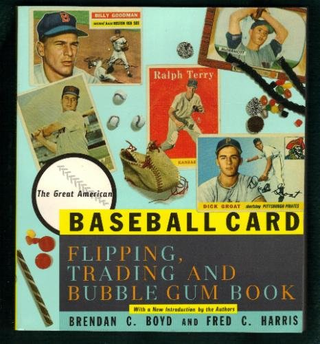 The Great American Baseball Card Flipping, Trading and Bubble Gum Book: Fred C. Harris, Brendan C. Boyd: 9780395586686: Amazon.com: Books