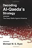 Decoding Al-Qaedas Strategy: The Deep Battle Against America (Columbia Studies in Terrorism and Irregular Warfare)
